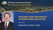 The National Security Implications of the Changing Global Energy Picture